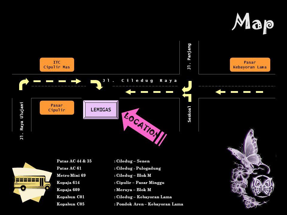 Map Patas AC 44 & 35: Ciledug – Senen Patas AC 61: Ciledug - Pulogadung Metro Mini 69: Ciledug – Blok M Kopaja 614: Cipulir – Pasar Minggu Kopaja 609: