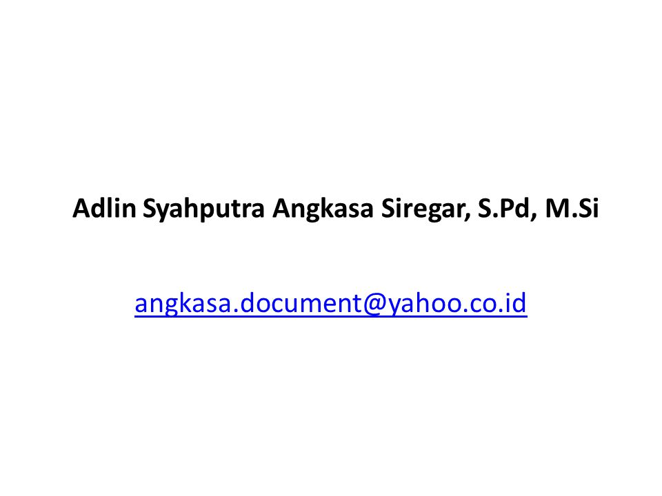 Adlin Syahputra Angkasa Siregar, S.Pd, M.Si angkasa.document@yahoo.co.id