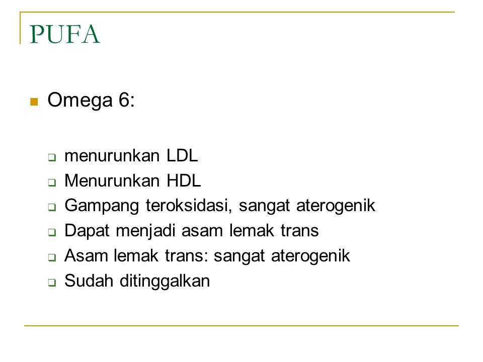 PUFA Omega 6:  menurunkan LDL  Menurunkan HDL  Gampang teroksidasi, sangat aterogenik  Dapat menjadi asam lemak trans  Asam lemak trans: sangat a