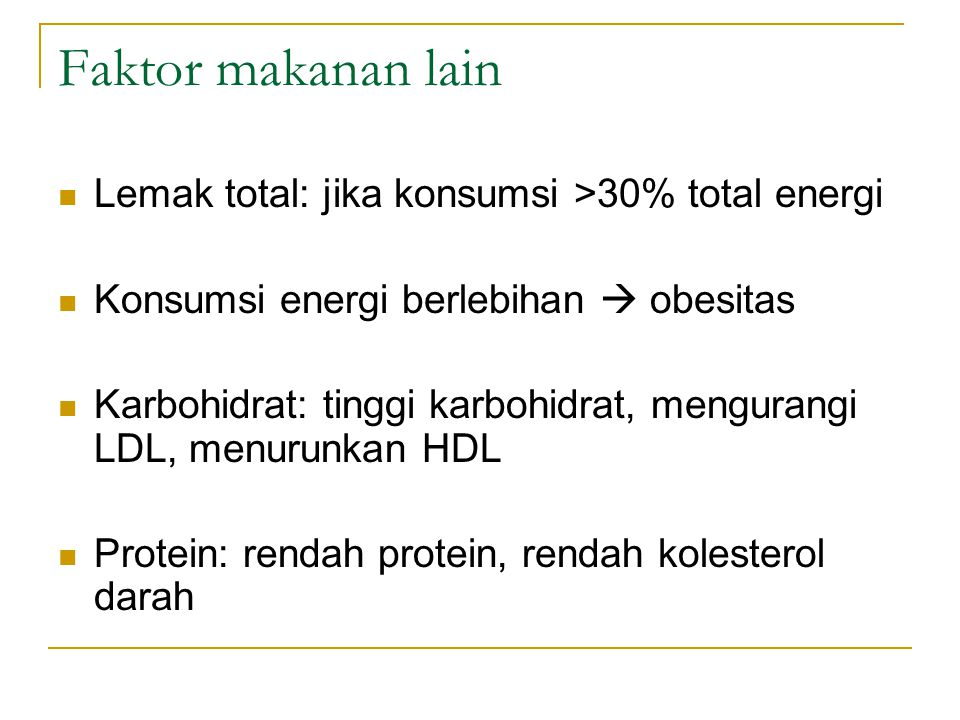 Faktor makanan lain Lemak total: jika konsumsi >30% total energi Konsumsi energi berlebihan  obesitas Karbohidrat: tinggi karbohidrat, mengurangi LDL