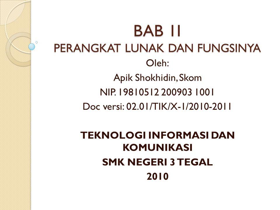 BAB 1I PERANGKAT LUNAK DAN FUNGSINYA Oleh: Apik Shokhidin, Skom NIP. 19810512 200903 1001 Doc versi: 02.01/TIK/X-1/2010-2011 TEKNOLOGI INFORMASI DAN K