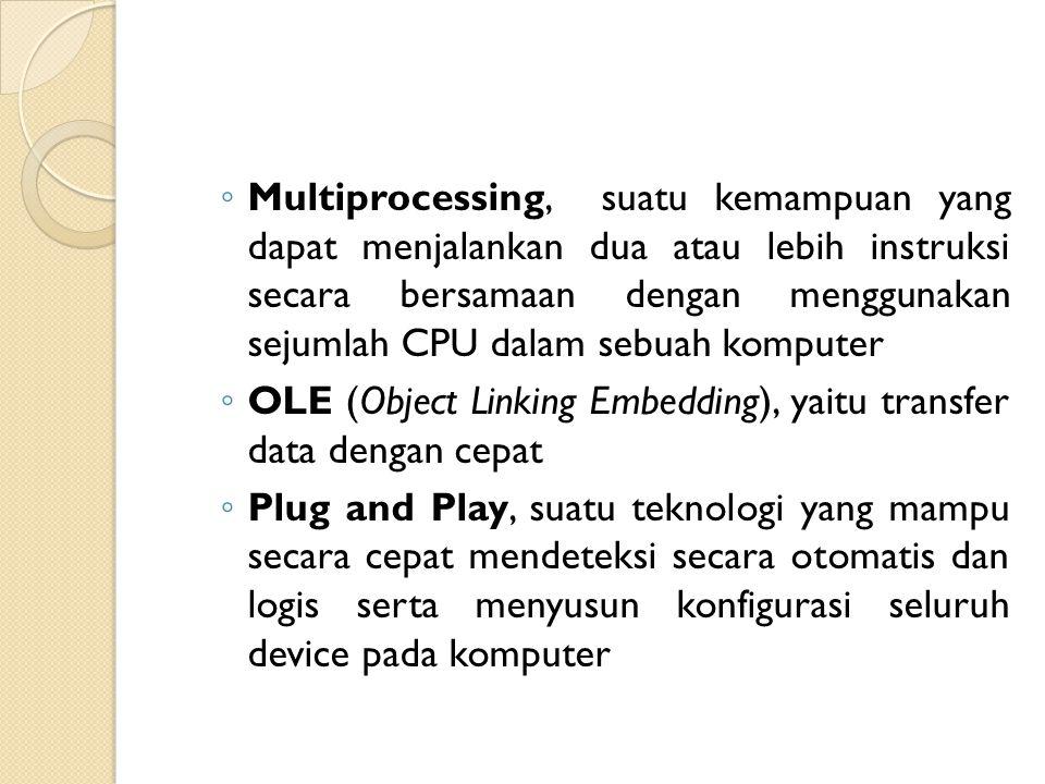 ◦ Multiprocessing, suatu kemampuan yang dapat menjalankan dua atau lebih instruksi secara bersamaan dengan menggunakan sejumlah CPU dalam sebuah kompu