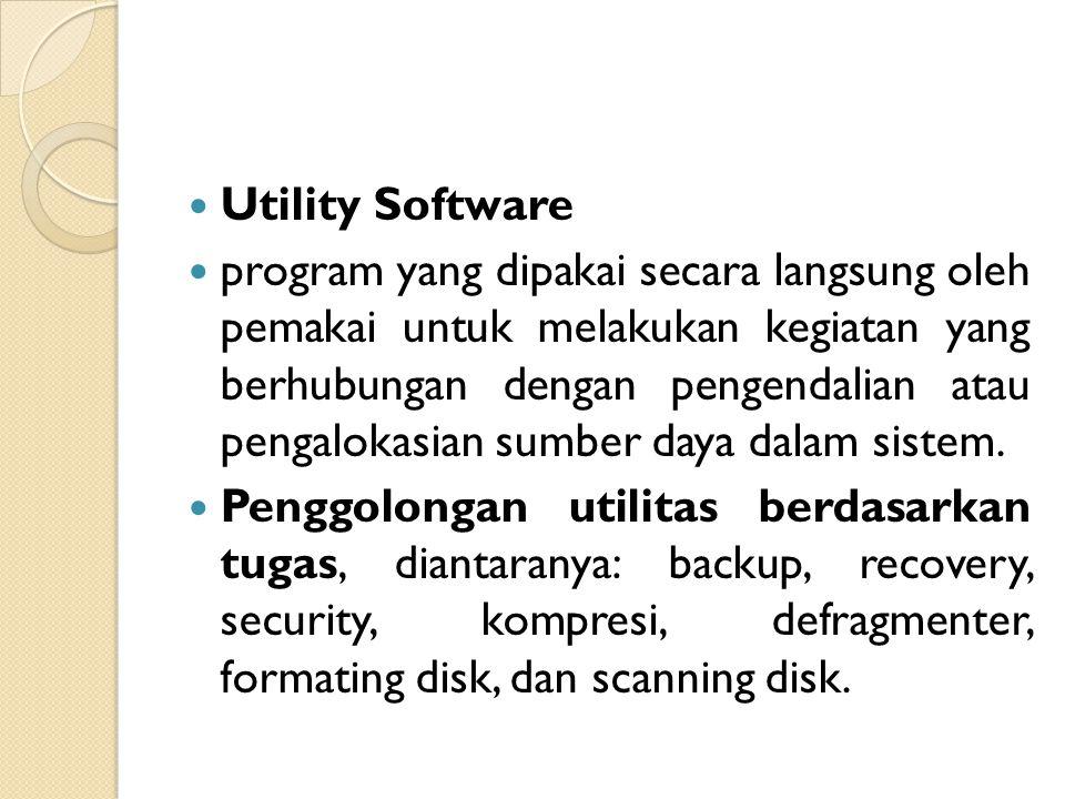 Utility Software program yang dipakai secara langsung oleh pemakai untuk melakukan kegiatan yang berhubungan dengan pengendalian atau pengalokasian su