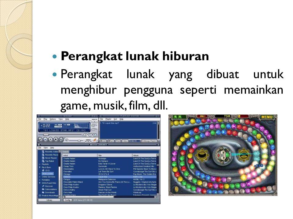 Perangkat lunak hiburan Perangkat lunak yang dibuat untuk menghibur pengguna seperti memainkan game, musik, film, dll.