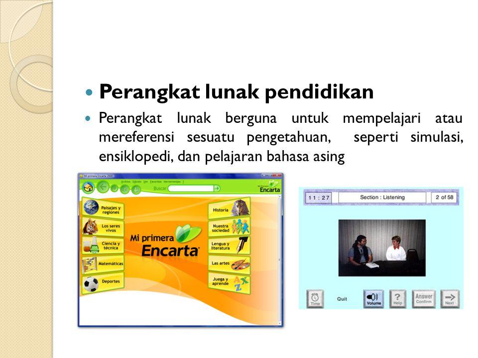 Perangkat lunak pendidikan Perangkat lunak berguna untuk mempelajari atau mereferensi sesuatu pengetahuan, seperti simulasi, ensiklopedi, dan pelajara