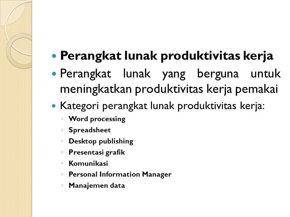 Perangkat lunak produktivitas kerja Perangkat lunak yang berguna untuk meningkatkan produktivitas kerja pemakai Kategori perangkat lunak produktivitas