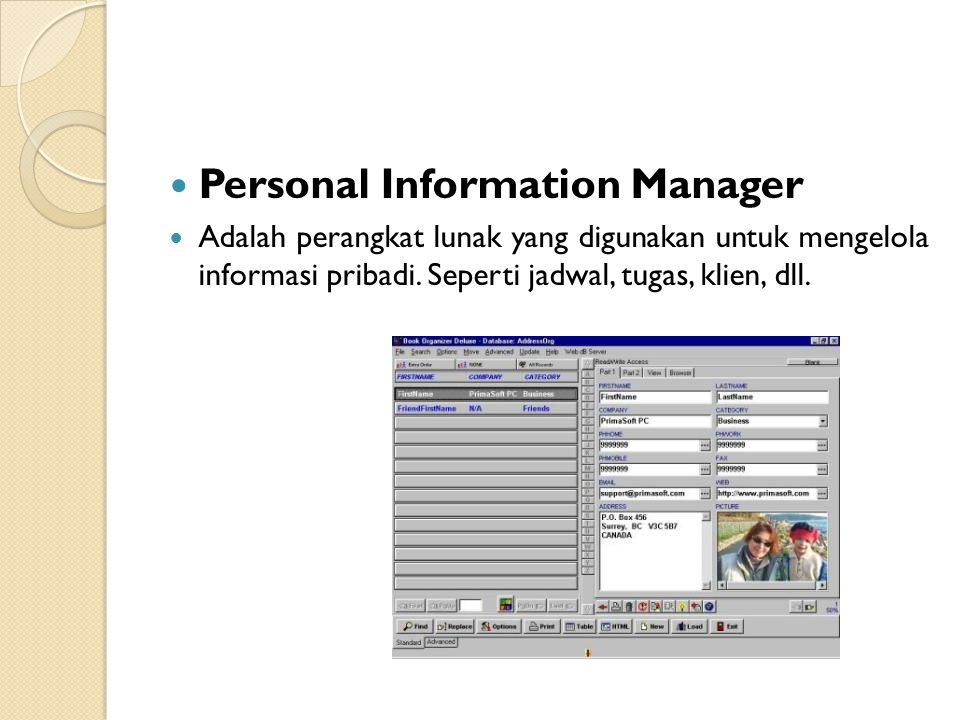 Personal Information Manager Adalah perangkat lunak yang digunakan untuk mengelola informasi pribadi. Seperti jadwal, tugas, klien, dll.