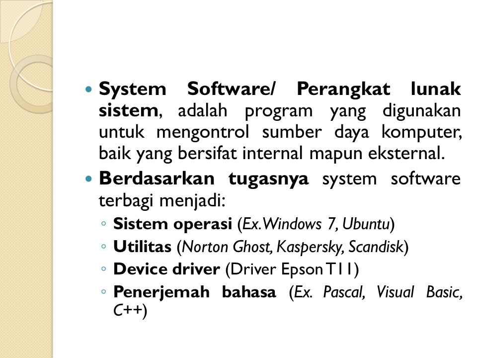 System Software/ Perangkat lunak sistem, adalah program yang digunakan untuk mengontrol sumber daya komputer, baik yang bersifat internal mapun ekster