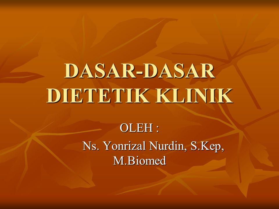 DASAR-DASAR DIETETIK KLINIK OLEH : Ns. Yonrizal Nurdin, S.Kep, M.Biomed