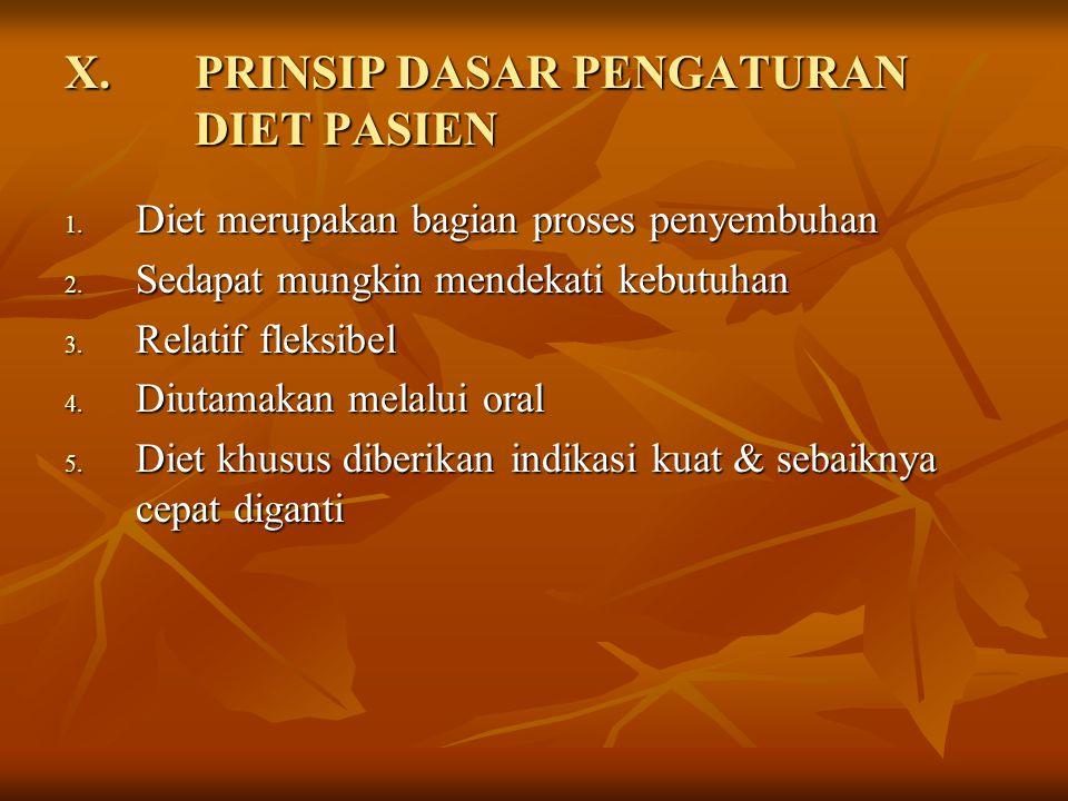 X.PRINSIP DASAR PENGATURAN DIET PASIEN 1. Diet merupakan bagian proses penyembuhan 2. Sedapat mungkin mendekati kebutuhan 3. Relatif fleksibel 4. Diut
