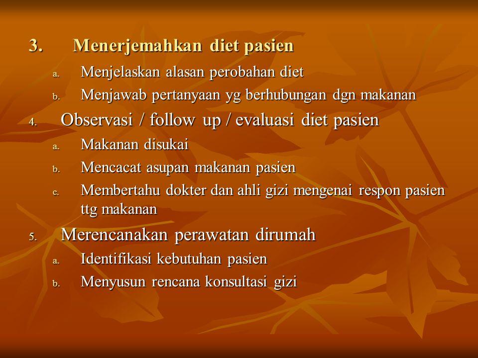 3.Menerjemahkan diet pasien a. Menjelaskan alasan perobahan diet b. Menjawab pertanyaan yg berhubungan dgn makanan 4. Observasi / follow up / evaluasi