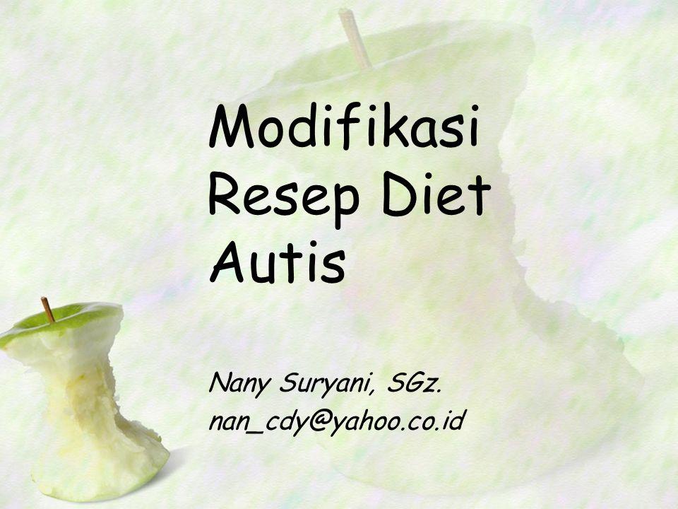 Modifikasi Resep Diet Autis Nany Suryani, SGz. nan_cdy@yahoo.co.id