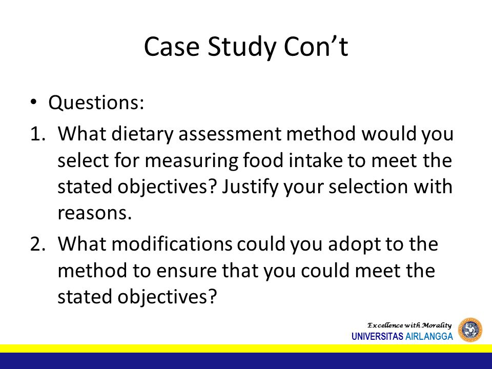 Case Study Con't Questions: 1.What dietary assessment method would you select for measuring food intake to meet the stated objectives? Justify your se