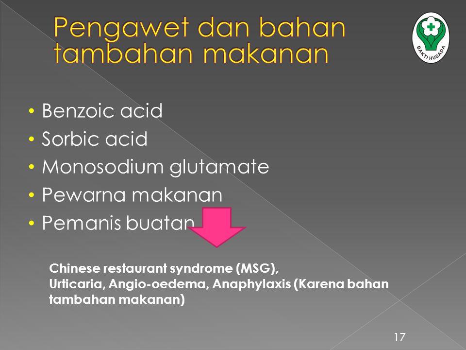 Benzoic acid Sorbic acid Monosodium glutamate Pewarna makanan Pemanis buatan 17 Chinese restaurant syndrome (MSG), Urticaria, Angio-oedema, Anaphylaxi