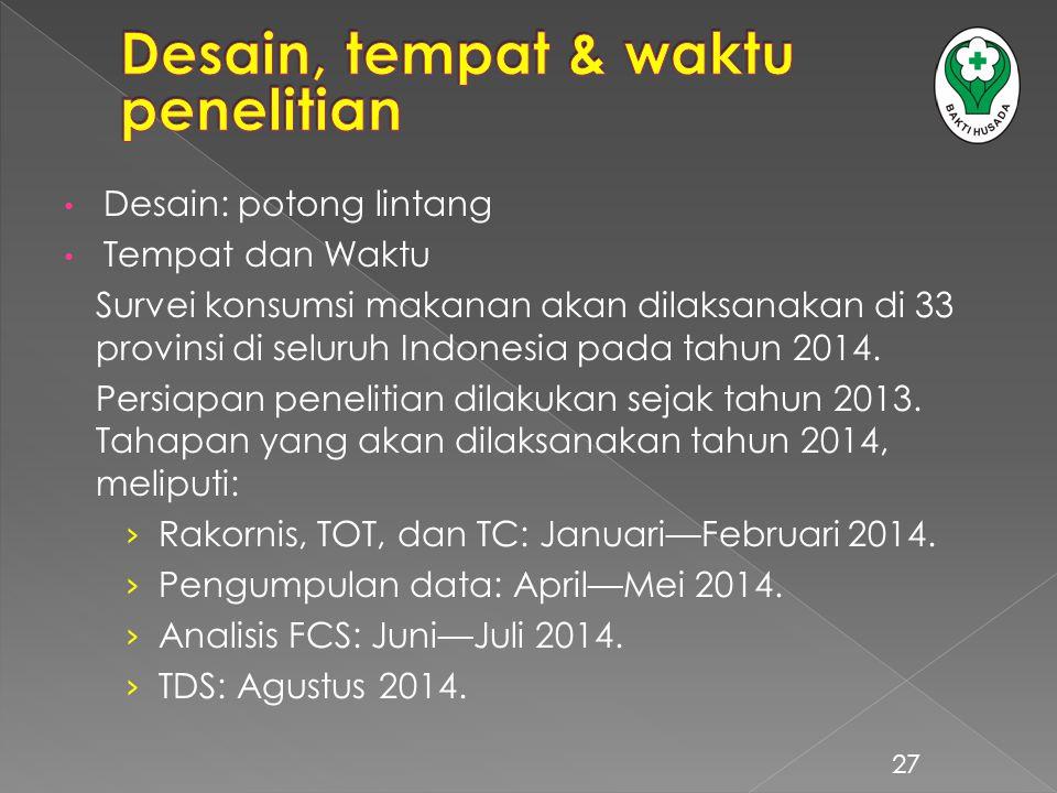 Desain: potong lintang Tempat dan Waktu Survei konsumsi makanan akan dilaksanakan di 33 provinsi di seluruh Indonesia pada tahun 2014. Persiapan penel