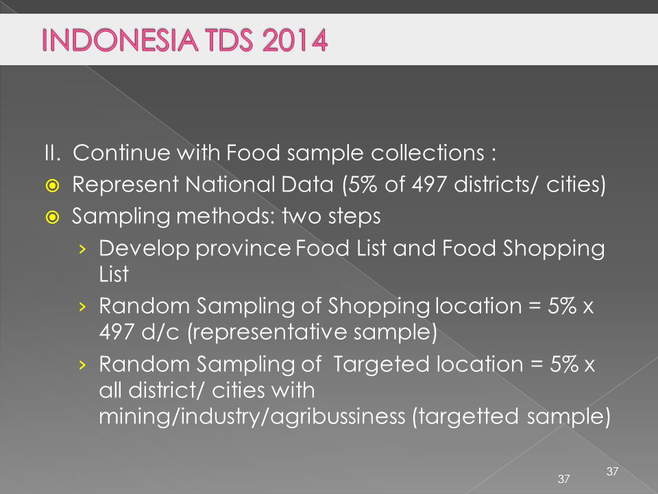 37 II. Continue with Food sample collections :  Represent National Data (5% of 497 districts/ cities)  Sampling methods: two steps › Develop provinc