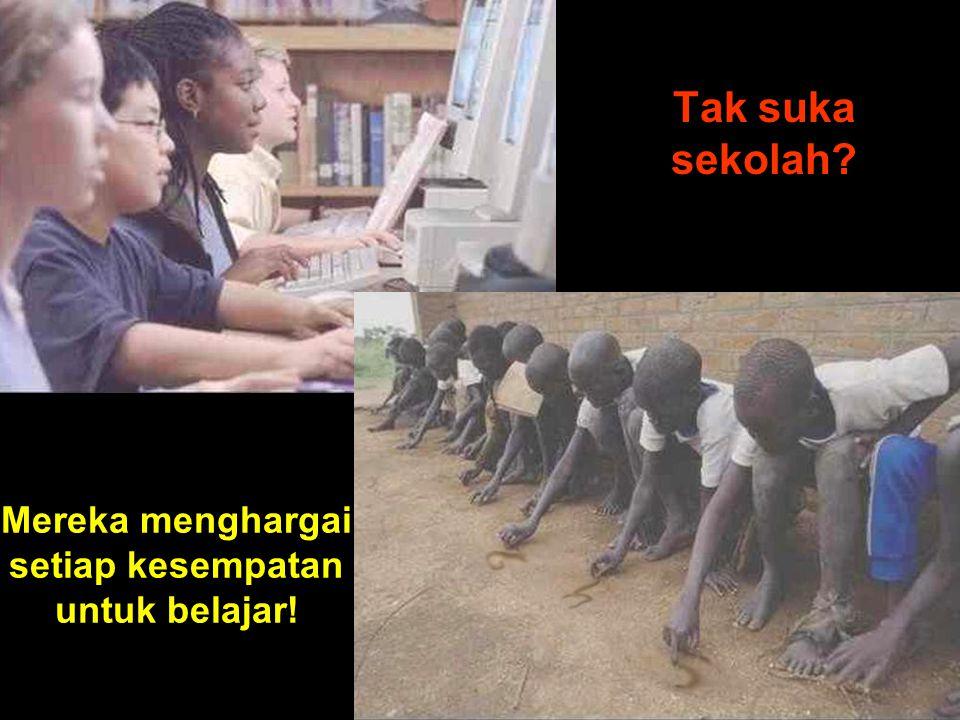 Mereka menghargai setiap kesempatan untuk belajar! Tak suka sekolah?