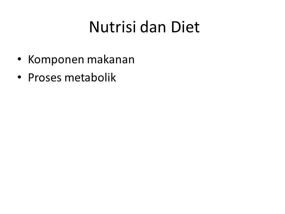 Nutrisi dan Diet Komponen makanan Proses metabolik