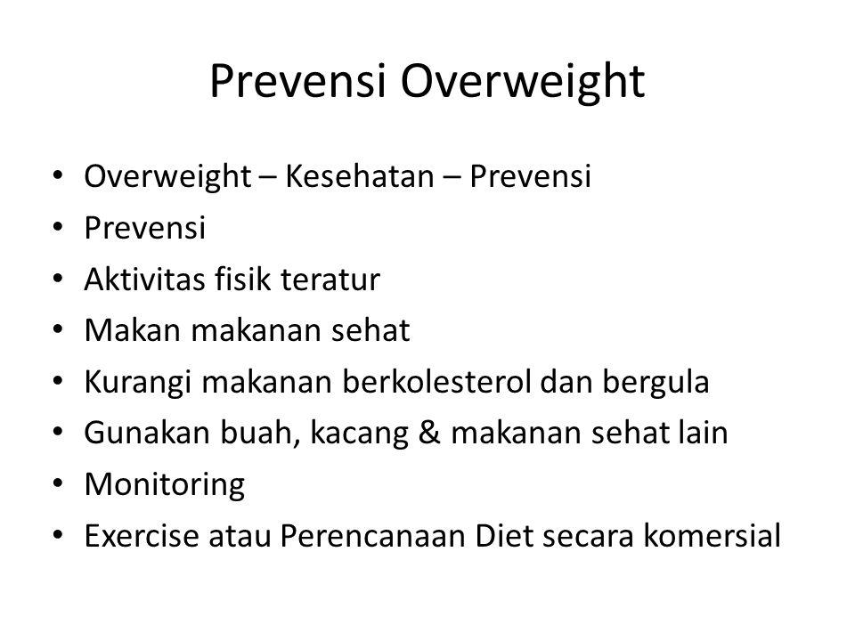 Prevensi Overweight Overweight – Kesehatan – Prevensi Prevensi Aktivitas fisik teratur Makan makanan sehat Kurangi makanan berkolesterol dan bergula G