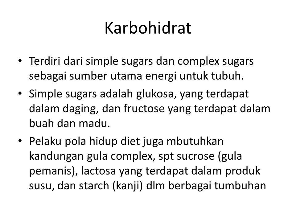 Karbohidrat Terdiri dari simple sugars dan complex sugars sebagai sumber utama energi untuk tubuh. Simple sugars adalah glukosa, yang terdapat dalam d