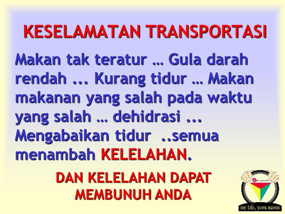 Transportation Tuesday KESELAMATAN TRANSPORTASI Makan tak teratur … Gula darah rendah...