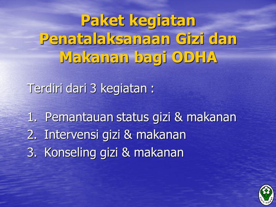 Paket kegiatan Penatalaksanaan Gizi dan Makanan bagi ODHA Terdiri dari 3 kegiatan : 1.