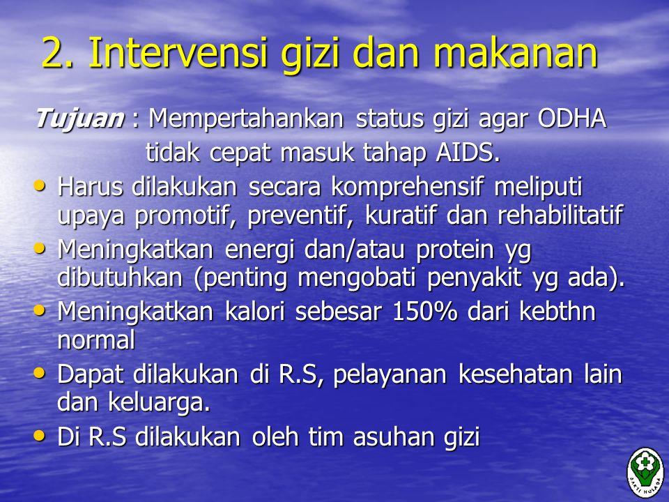 2. Intervensi gizi dan makanan Tujuan : Mempertahankan status gizi agar ODHA tidak cepat masuk tahap AIDS. tidak cepat masuk tahap AIDS. Harus dilakuk
