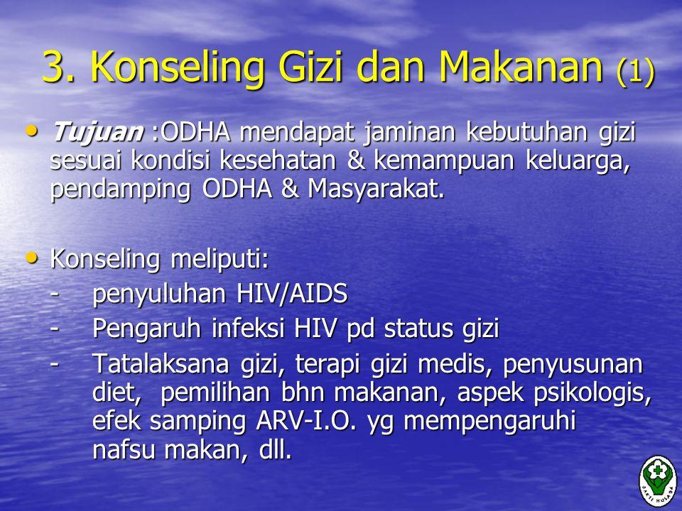 3. Konseling Gizi dan Makanan (1) Tujuan :ODHA mendapat jaminan kebutuhan gizi sesuai kondisi kesehatan & kemampuan keluarga, pendamping ODHA & Masyar
