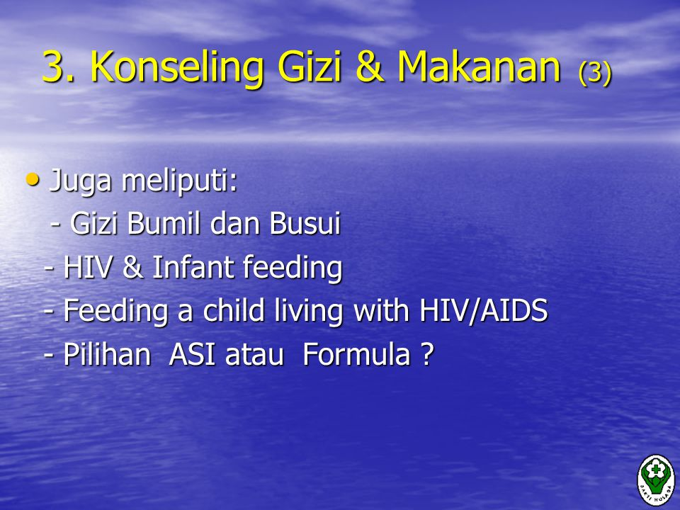 3. Konseling Gizi & Makanan (3) Juga meliputi: Juga meliputi: - Gizi Bumil dan Busui - HIV & Infant feeding - HIV & Infant feeding - Feeding a child l