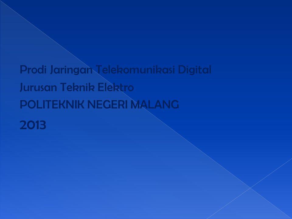 Prodi Jaringan Telekomunikasi Digital Jurusan Teknik Elektro POLITEKNIK NEGERI MALANG 2013