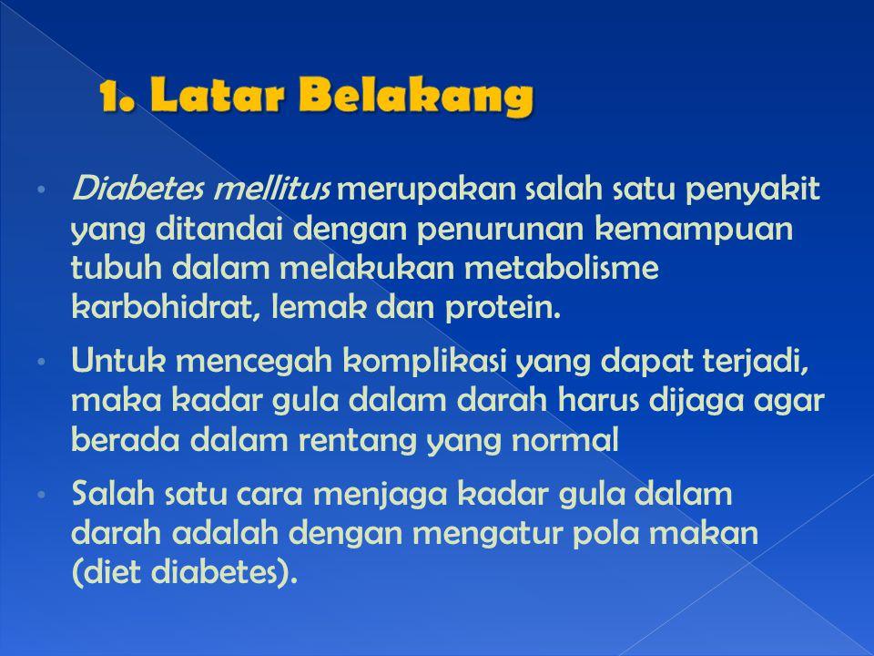 Diabetes mellitus merupakan salah satu penyakit yang ditandai dengan penurunan kemampuan tubuh dalam melakukan metabolisme karbohidrat, lemak dan protein.