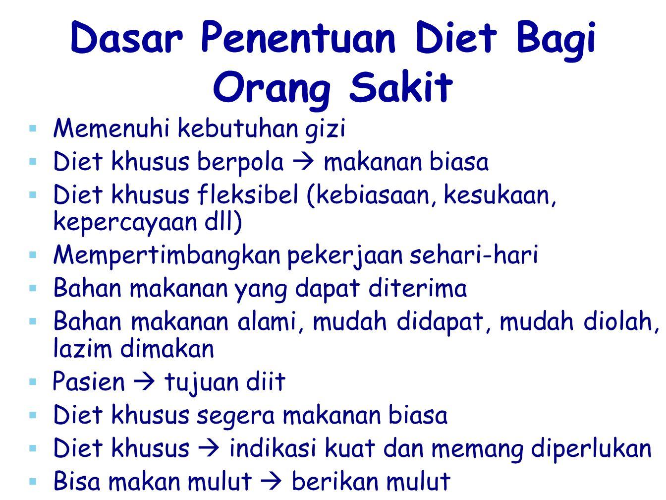 Dasar Penentuan Diet Bagi Orang Sakit   Memenuhi kebutuhan gizi   Diet khusus berpola  makanan biasa   Diet khusus fleksibel (kebiasaan, kesuka