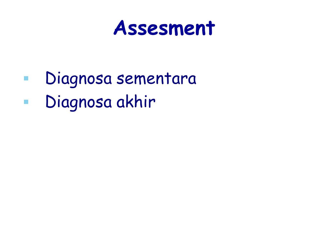   Diagnosa sementara   Diagnosa akhir Assesment
