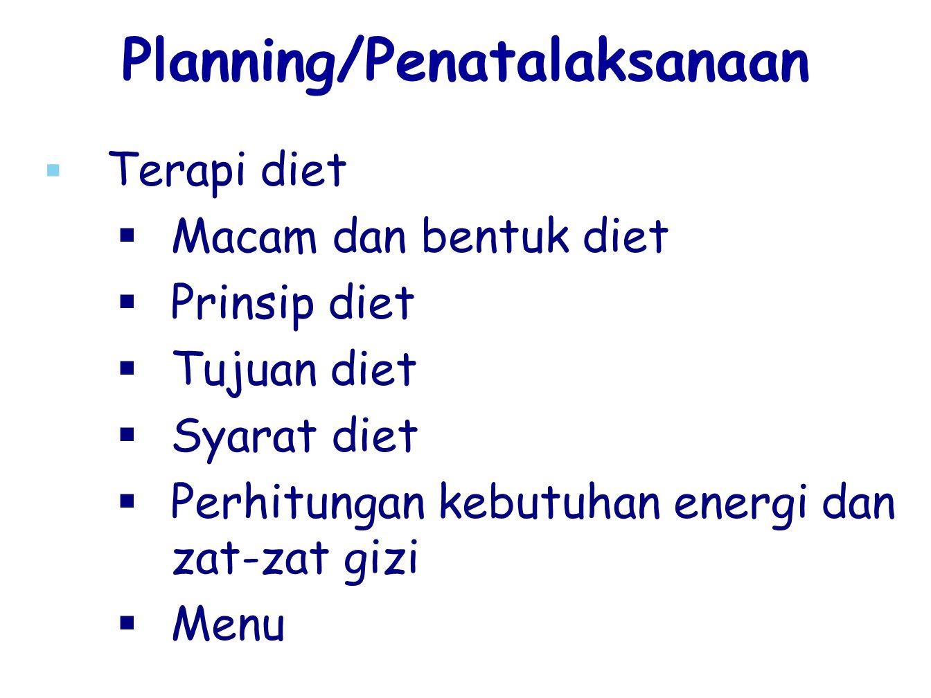   Terapi diet   Macam dan bentuk diet   Prinsip diet   Tujuan diet   Syarat diet   Perhitungan kebutuhan energi dan zat-zat gizi   Menu