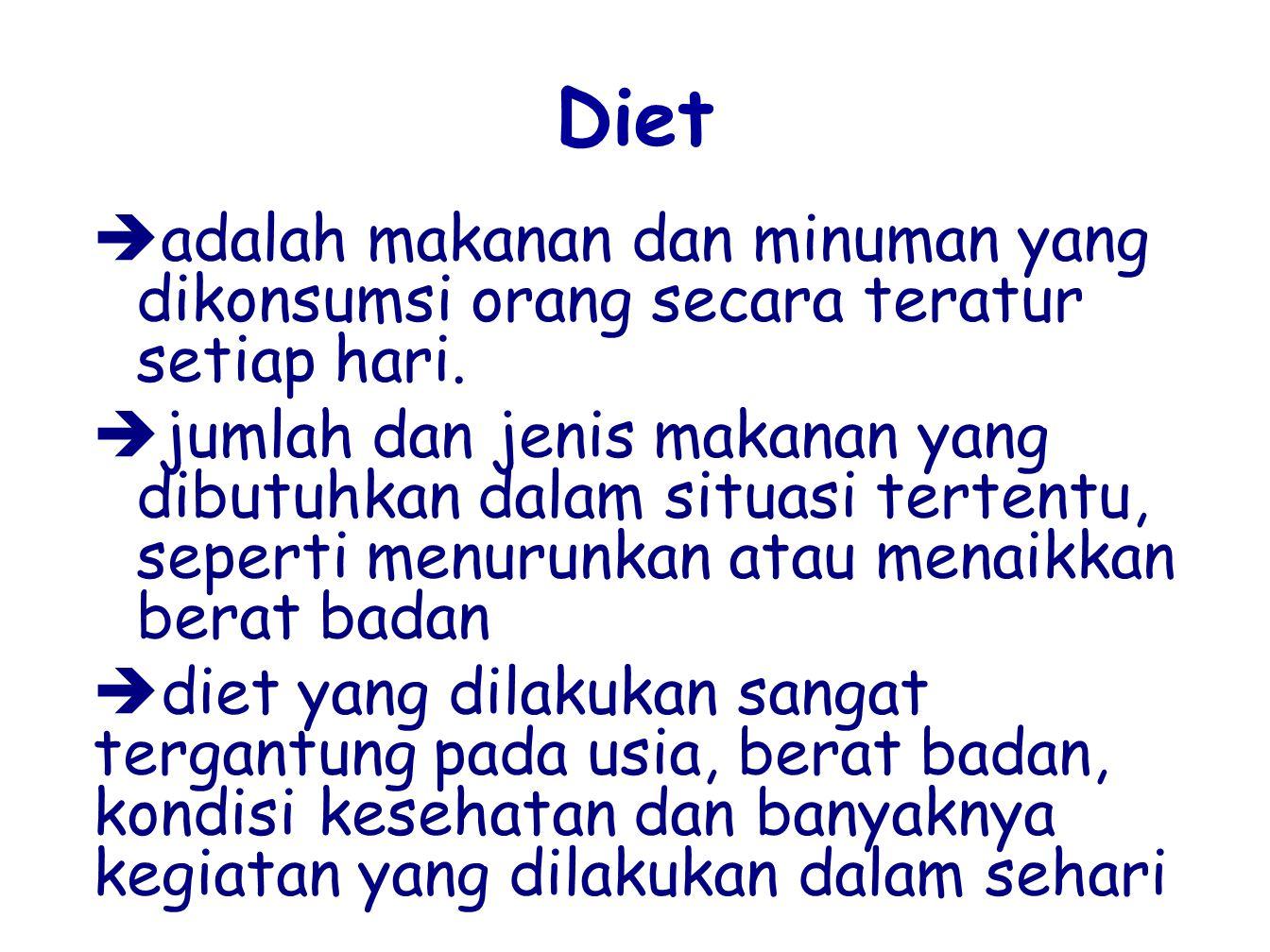 Diet  adalah makanan dan minuman yang dikonsumsi orang secara teratur setiap hari.  jumlah dan jenis makanan yang dibutuhkan dalam situasi tertentu,
