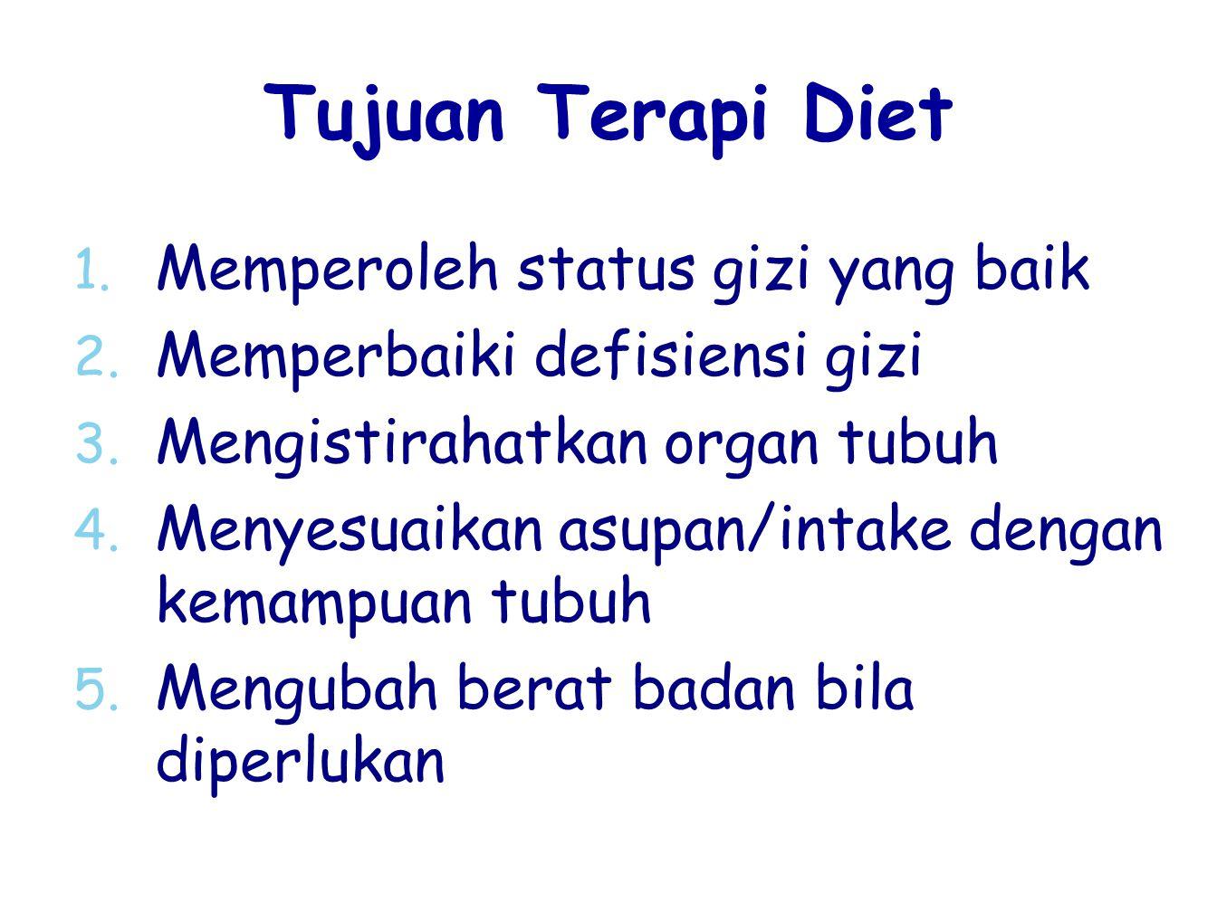 Tujuan Terapi Diet 1. 1. Memperoleh status gizi yang baik 2. 2. Memperbaiki defisiensi gizi 3. 3. Mengistirahatkan organ tubuh 4. 4. Menyesuaikan asup