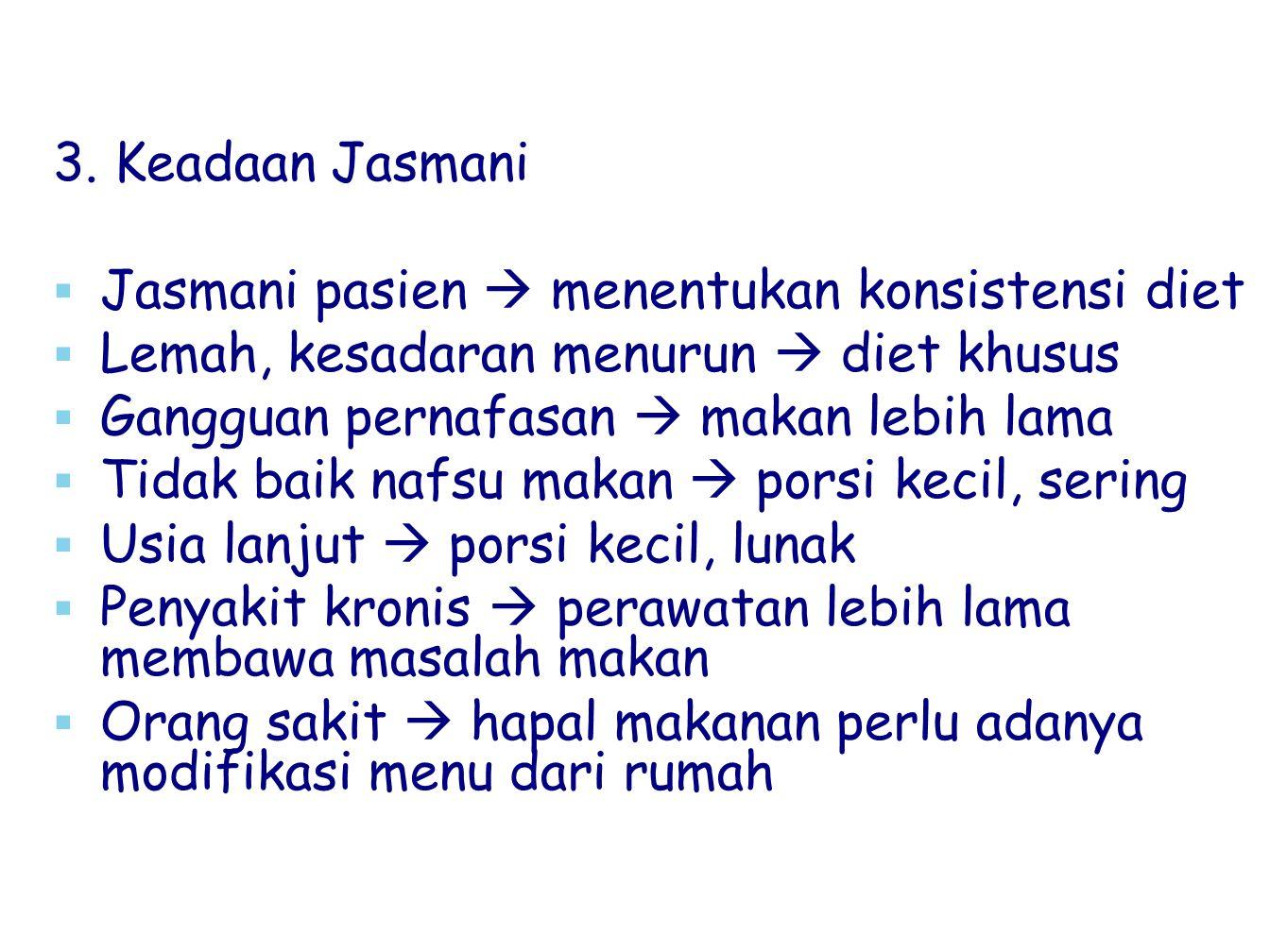 3. Keadaan Jasmani   Jasmani pasien  menentukan konsistensi diet   Lemah, kesadaran menurun  diet khusus   Gangguan pernafasan  makan lebih l