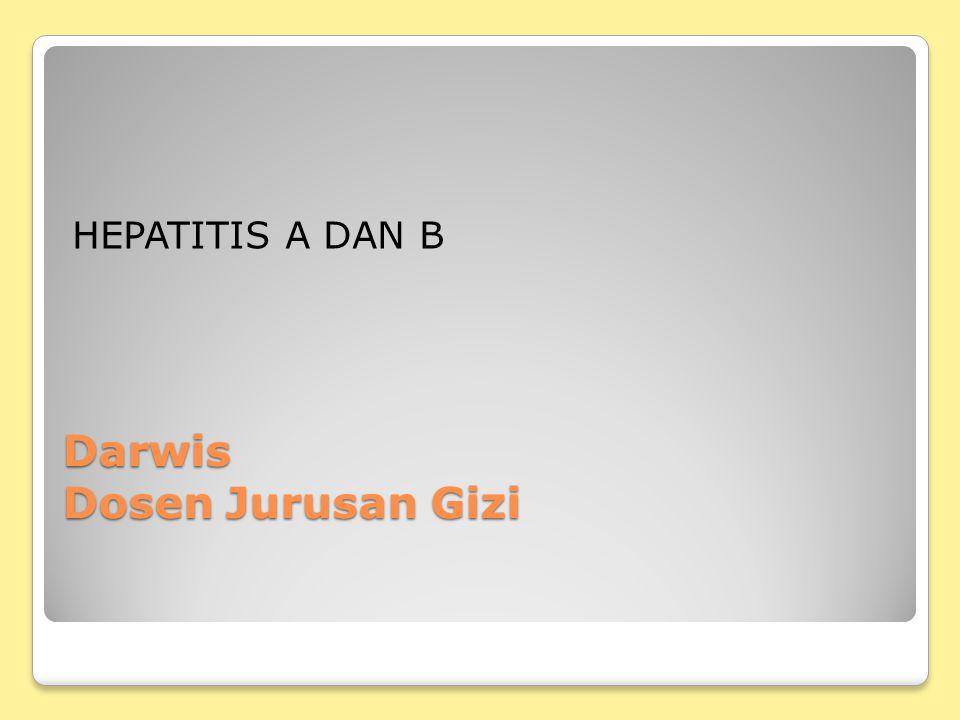 Darwis Dosen Jurusan Gizi HEPATITIS A DAN B