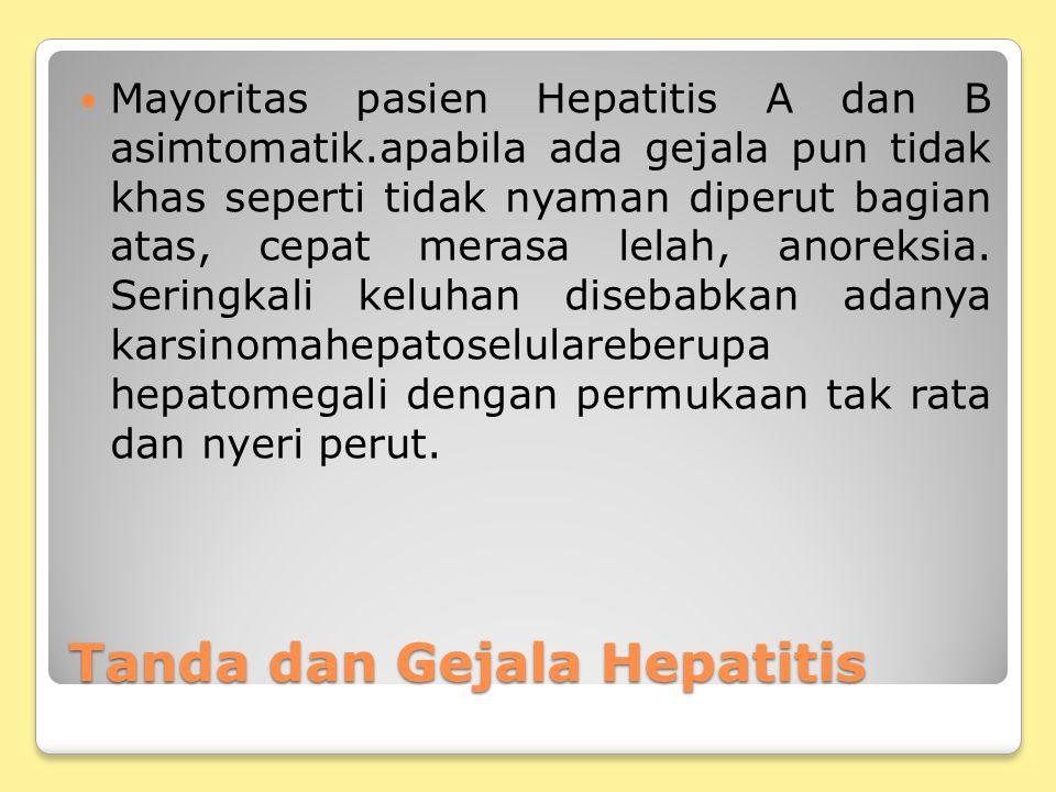 Tanda dan Gejala Hepatitis Mayoritas pasien Hepatitis A dan B asimtomatik.apabila ada gejala pun tidak khas seperti tidak nyaman diperut bagian atas,