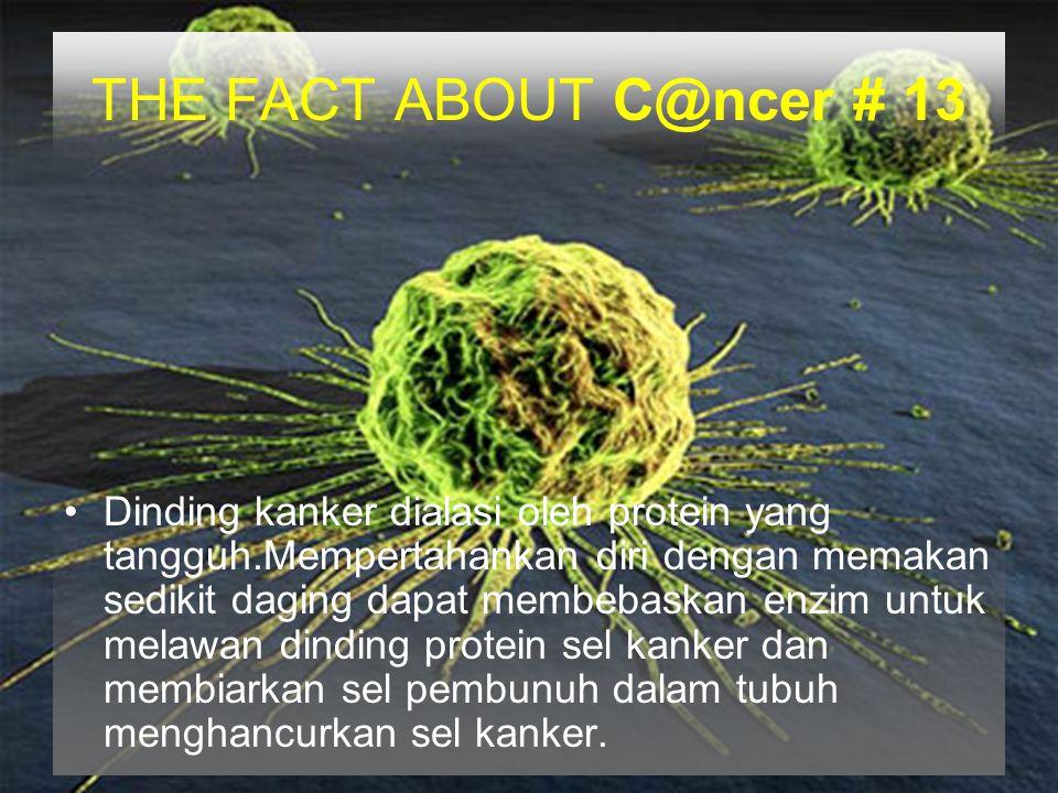 THE FACT ABOUT C@ncer # 13 Dinding kanker dialasi oleh protein yang tangguh.Mempertahankan diri dengan memakan sedikit daging dapat membebaskan enzim