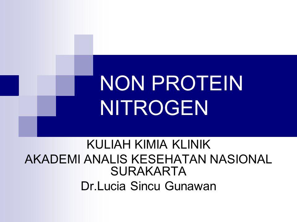 NITROGEN DALAM TUBUH PROTEIN  SIMPLE PROTEIN  albumin, globulin dll  CONJUGATED PROTEIN  hemoglobin, lipoprotein dll NUKLEIC ACID  RNA  DNA NON PROTEIN NITROGEN HIDROLISA  H3SO4 + NUCLEOSIDA PIRIMIDIN PURIN ASAM URAT