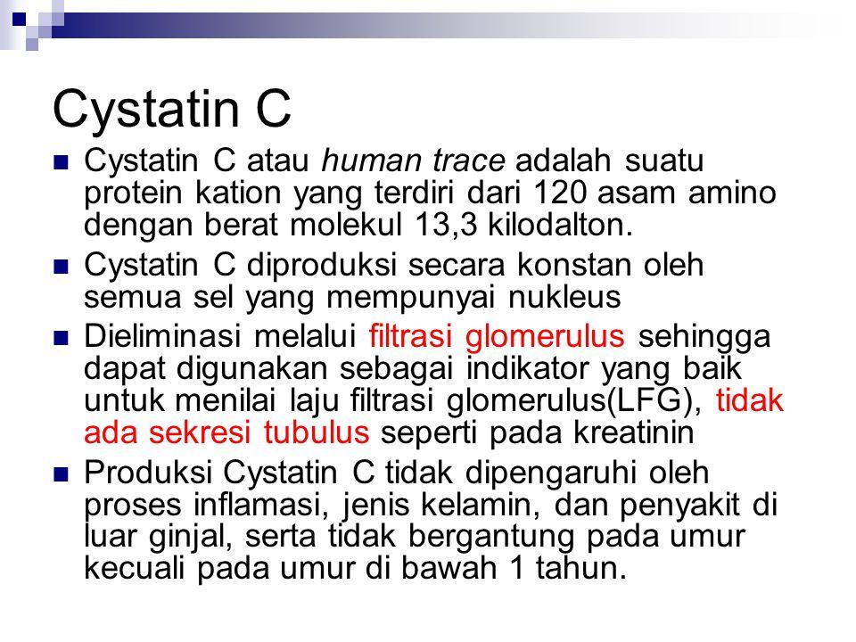 Cystatin C Cystatin C atau human trace adalah suatu protein kation yang terdiri dari 120 asam amino dengan berat molekul 13,3 kilodalton. Cystatin C d