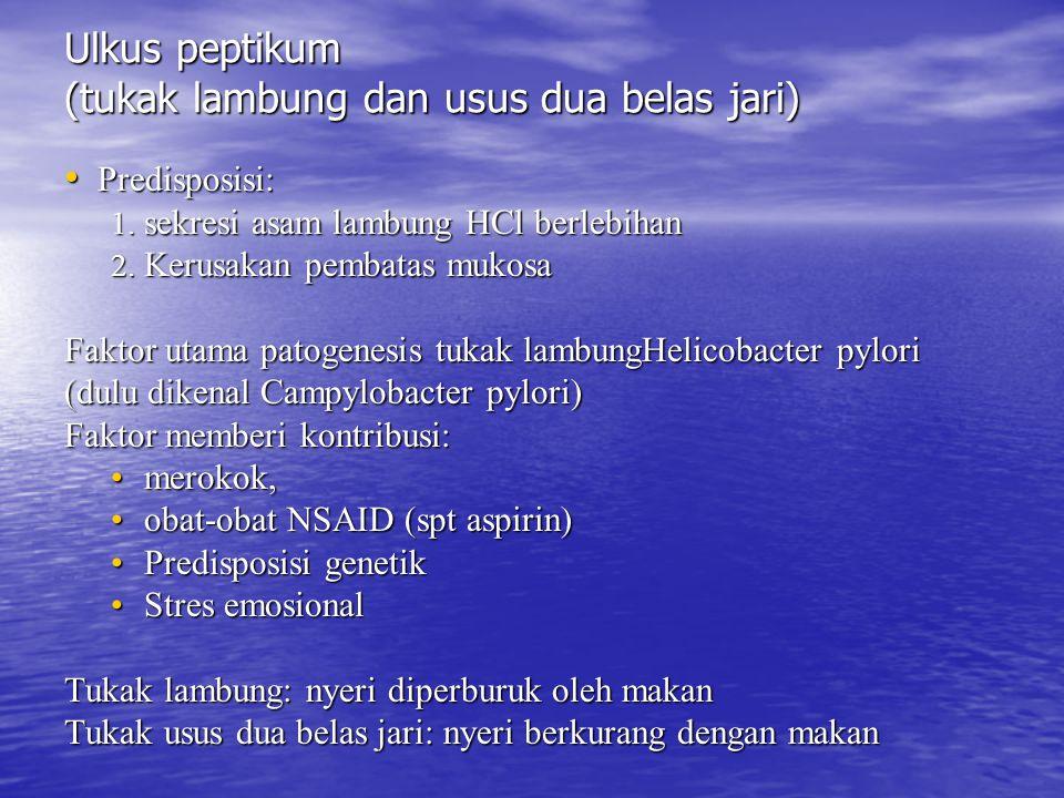 Ulkus peptikum (tukak lambung dan usus dua belas jari) Predisposisi: Predisposisi: 1. sekresi asam lambung HCl berlebihan 2. Kerusakan pembatas mukosa