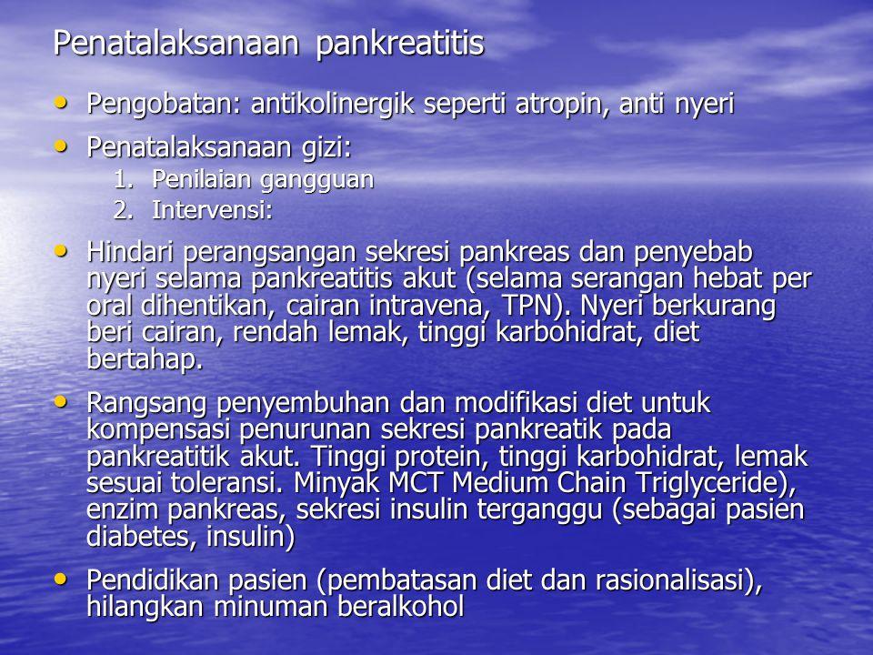 Penatalaksanaan pankreatitis Pengobatan: antikolinergik seperti atropin, anti nyeri Pengobatan: antikolinergik seperti atropin, anti nyeri Penatalaksa