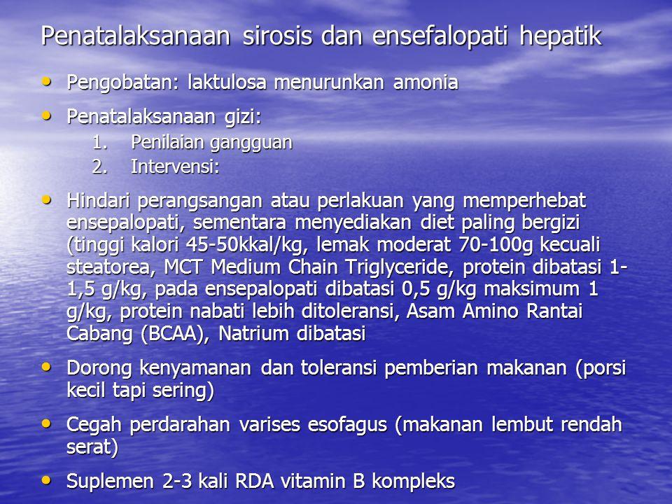 Penatalaksanaan sirosis dan ensefalopati hepatik Pengobatan: laktulosa menurunkan amonia Pengobatan: laktulosa menurunkan amonia Penatalaksanaan gizi: