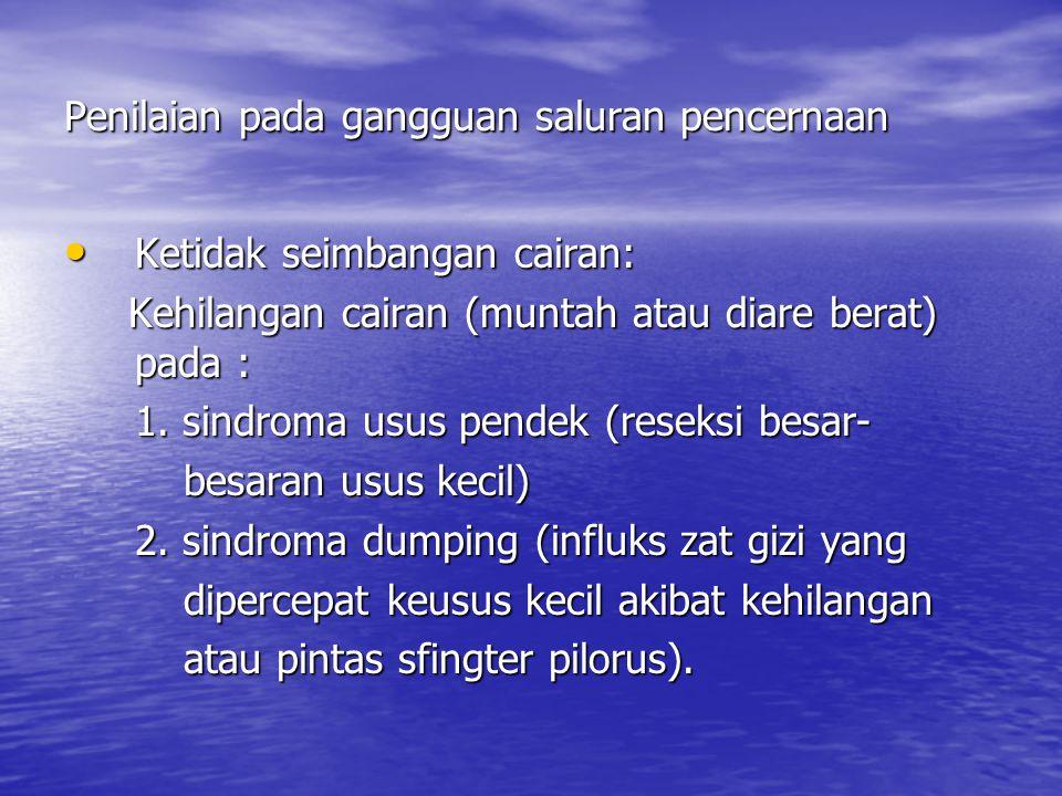Penilaian pada gangguan saluran pencernaan Ketidak seimbangan cairan: Ketidak seimbangan cairan: Kehilangan cairan (muntah atau diare berat) pada : Ke