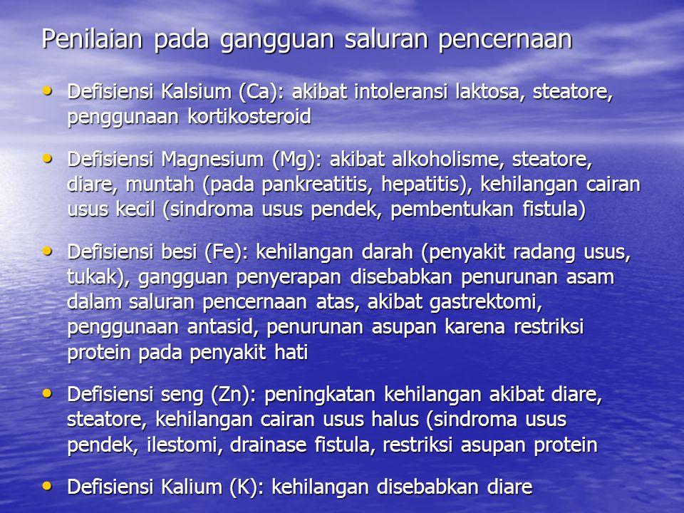 Penilaian pada gangguan saluran pencernaan Defisiensi Kalsium (Ca): akibat intoleransi laktosa, steatore, penggunaan kortikosteroid Defisiensi Kalsium
