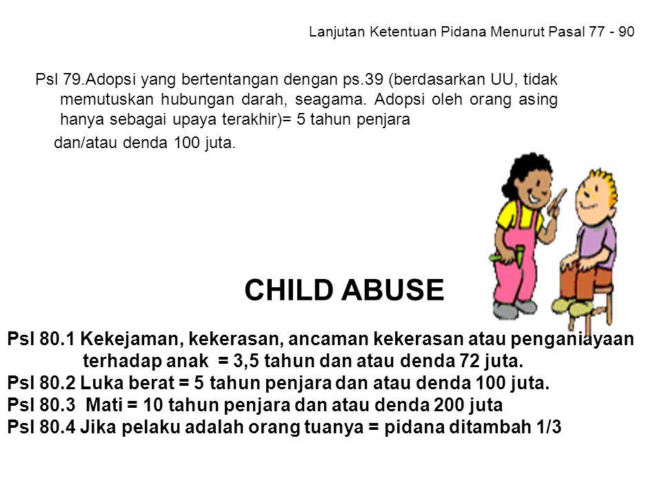 UU No. 23 / 2002Tentang Perlindungan Anak Ketentuan Pidana Menurut Pasal 77 - 90 PSL 77. Diskriminasi dan penelantaran = 5 thn penjara dan atau denda