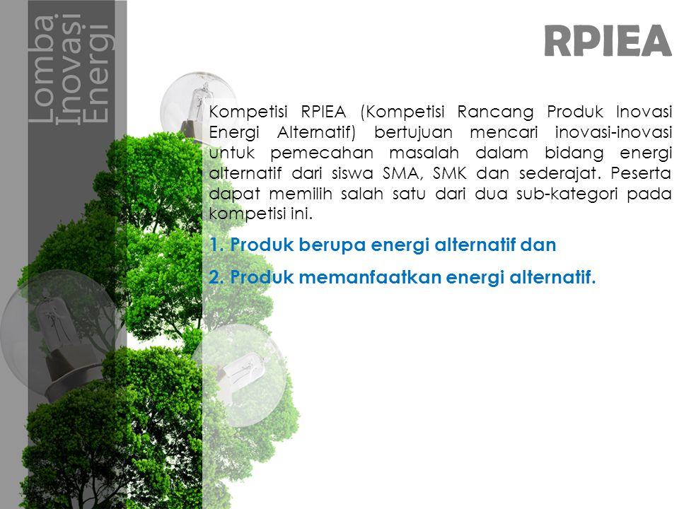 RPIEA Kompetisi RPIEA (Kompetisi Rancang Produk Inovasi Energi Alternatif) bertujuan mencari inovasi-inovasi untuk pemecahan masalah dalam bidang energi alternatif dari siswa SMA, SMK dan sederajat.