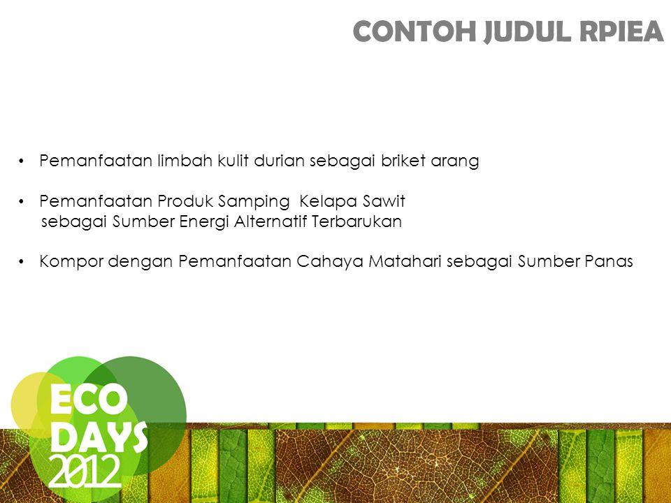 CONTOH JUDUL RPIEA Pemanfaatan limbah kulit durian sebagai briket arang Pemanfaatan Produk Samping Kelapa Sawit sebagai Sumber Energi Alternatif Terbarukan Kompor dengan Pemanfaatan Cahaya Matahari sebagai Sumber Panas